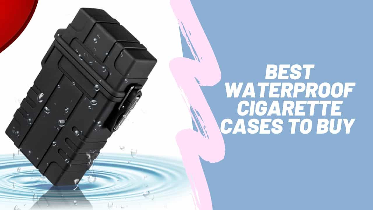 best waterproof cigarette cases